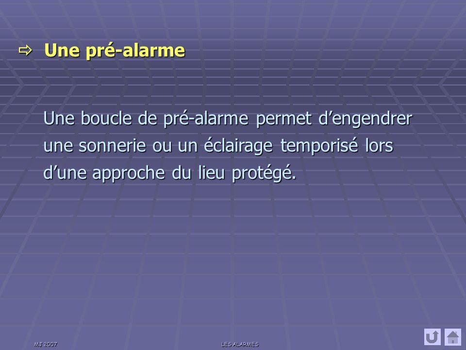  Une pré-alarme Une boucle de pré-alarme permet d'engendrer une sonnerie ou un éclairage temporisé lors d'une approche du lieu protégé.