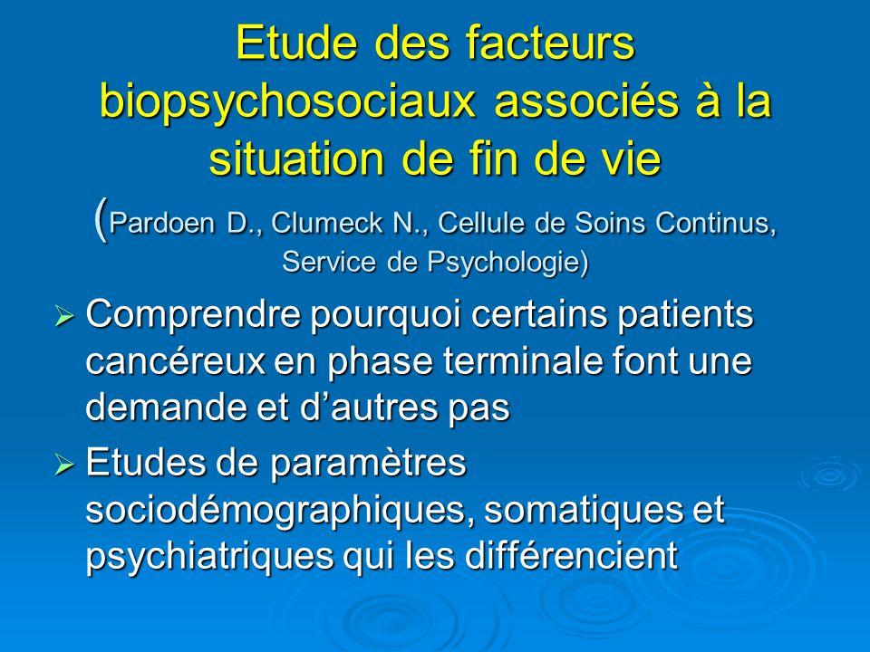 Etude des facteurs biopsychosociaux associés à la situation de fin de vie (Pardoen D., Clumeck N., Cellule de Soins Continus, Service de Psychologie)