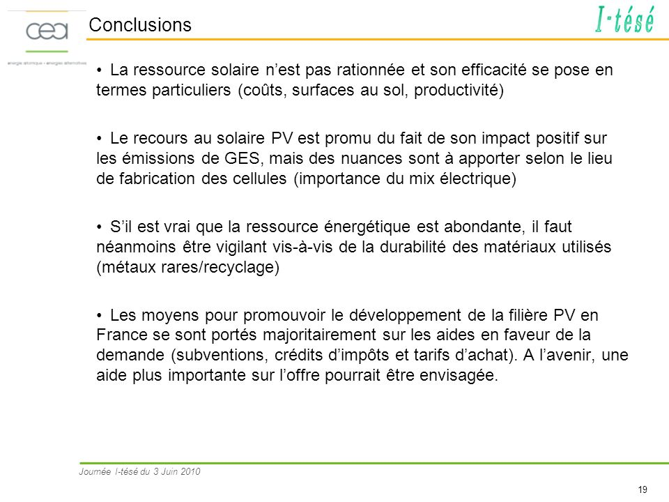 Conclusions La ressource solaire n'est pas rationnée et son efficacité se pose en termes particuliers (coûts, surfaces au sol, productivité)