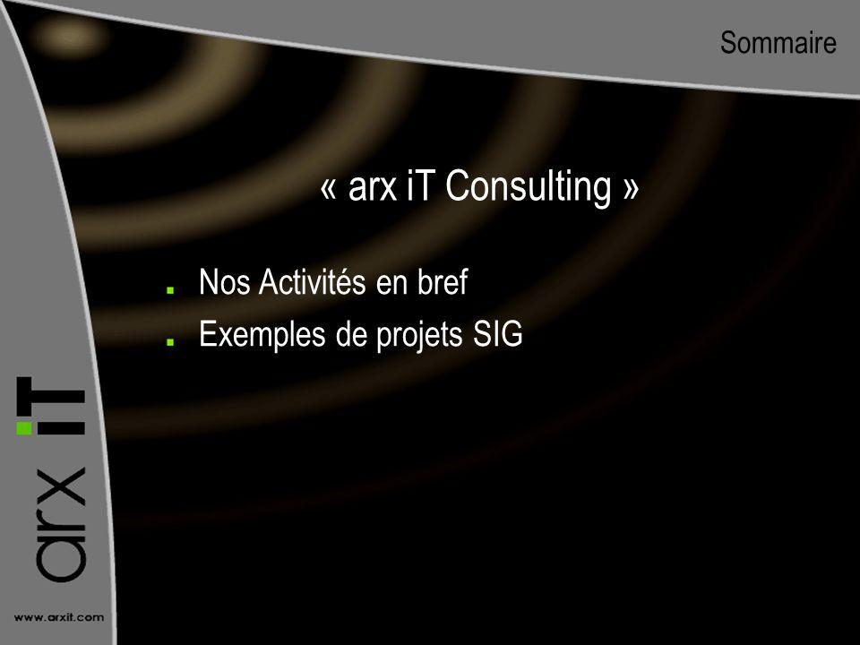« arx iT Consulting » Nos Activités en bref Exemples de projets SIG
