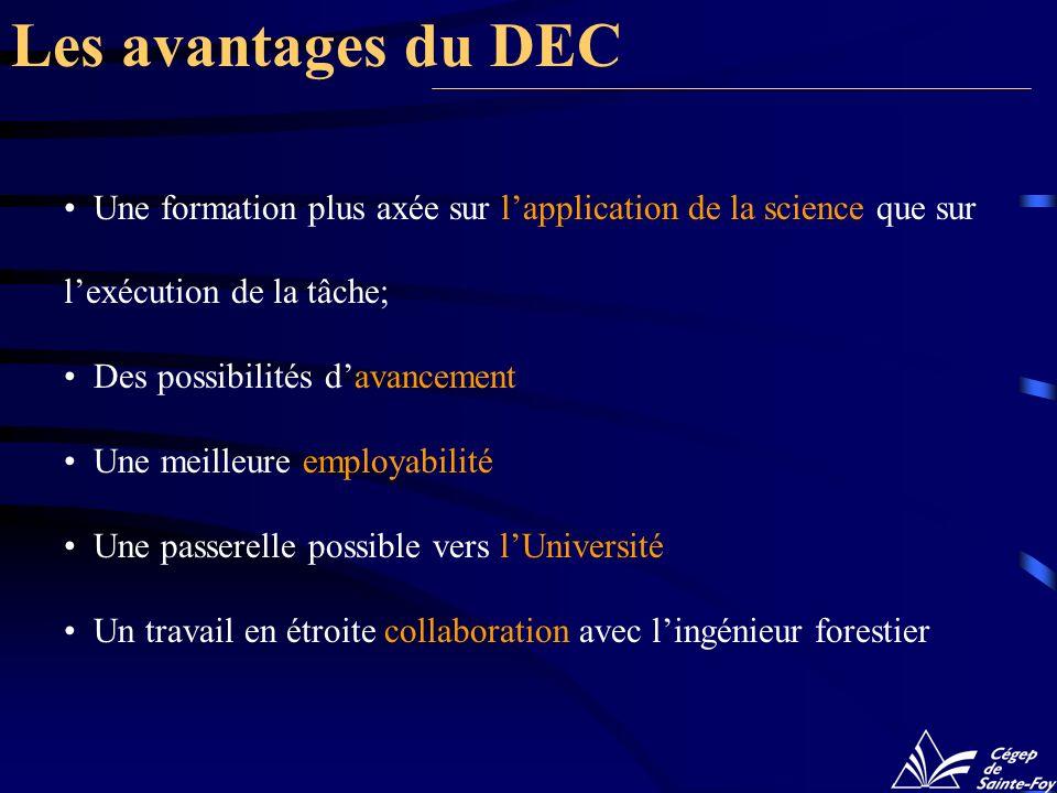 Les avantages du DEC Une formation plus axée sur l'application de la science que sur l'exécution de la tâche;