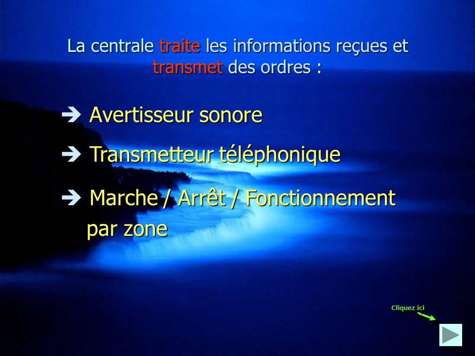 La centrale traite les informations reçues et transmet des ordres :