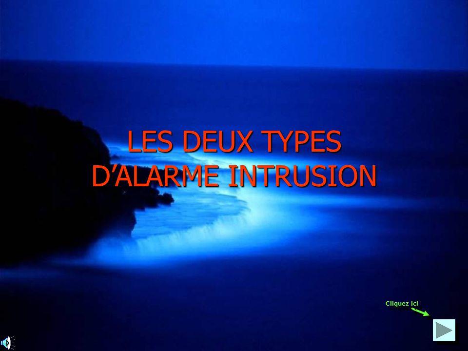 LES DEUX TYPES D'ALARME INTRUSION Cliquez ici