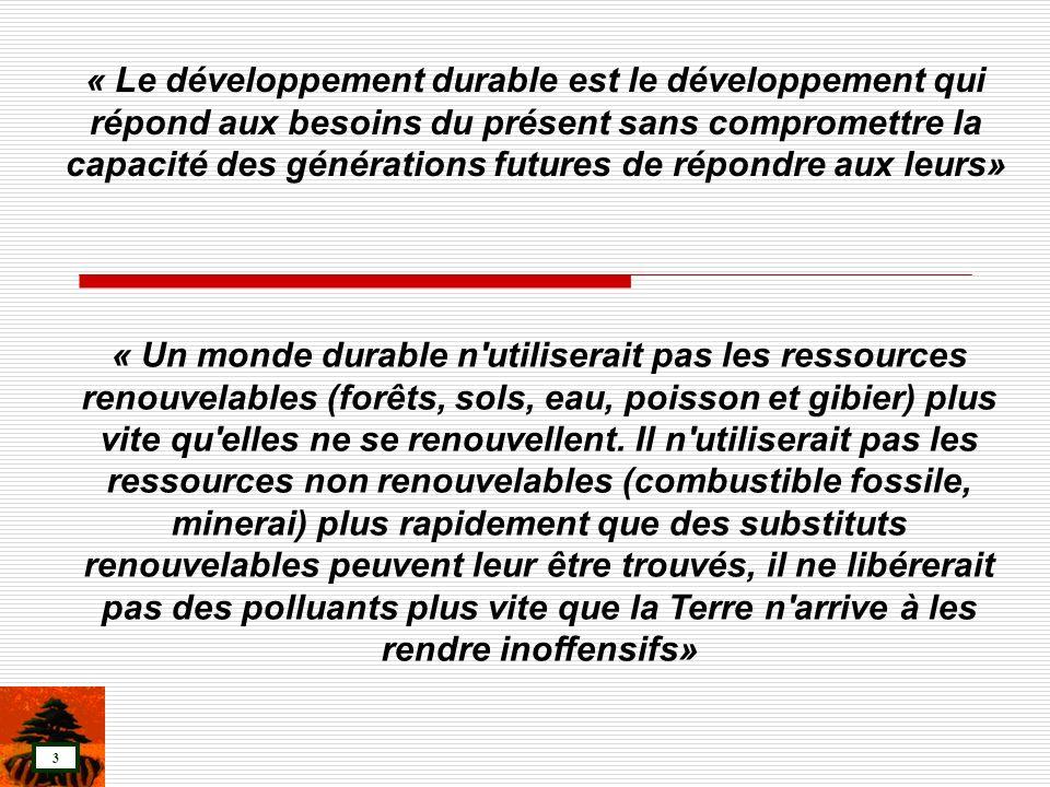 « Le développement durable est le développement qui répond aux besoins du présent sans compromettre la capacité des générations futures de répondre aux leurs»