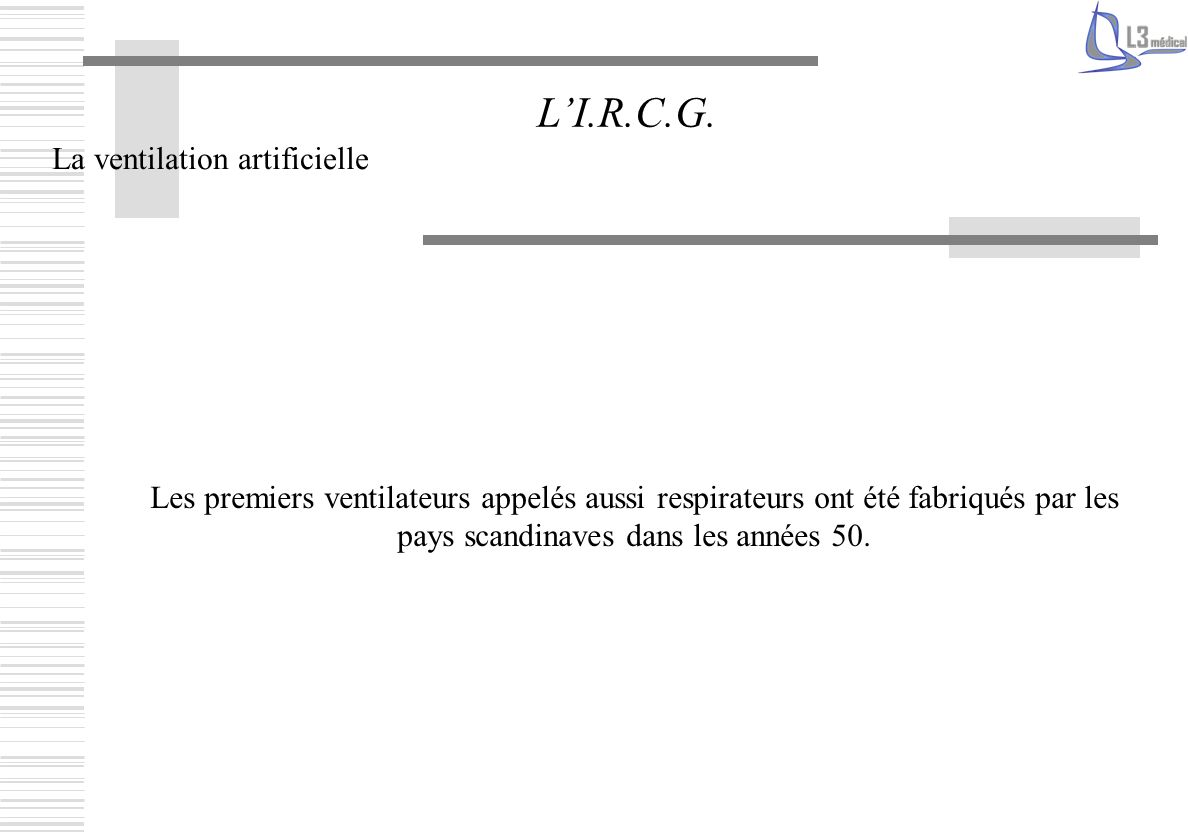 L'I.R.C.G. La ventilation artificielle
