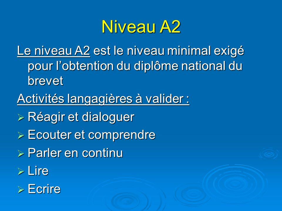 Niveau A2 Le niveau A2 est le niveau minimal exigé pour l'obtention du diplôme national du brevet. Activités langagières à valider :