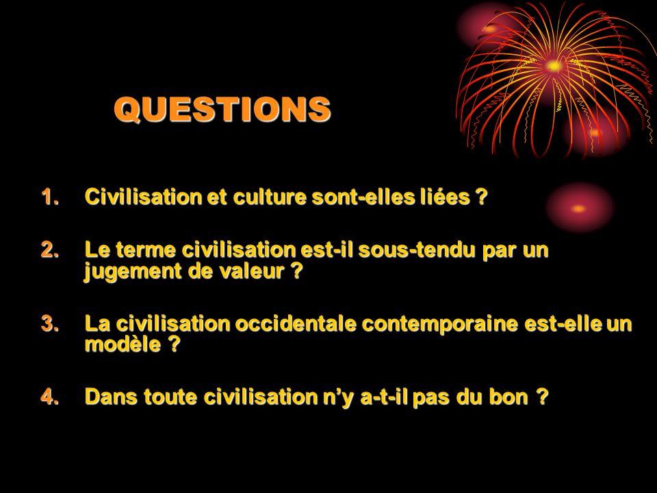 QUESTIONS Civilisation et culture sont-elles liées