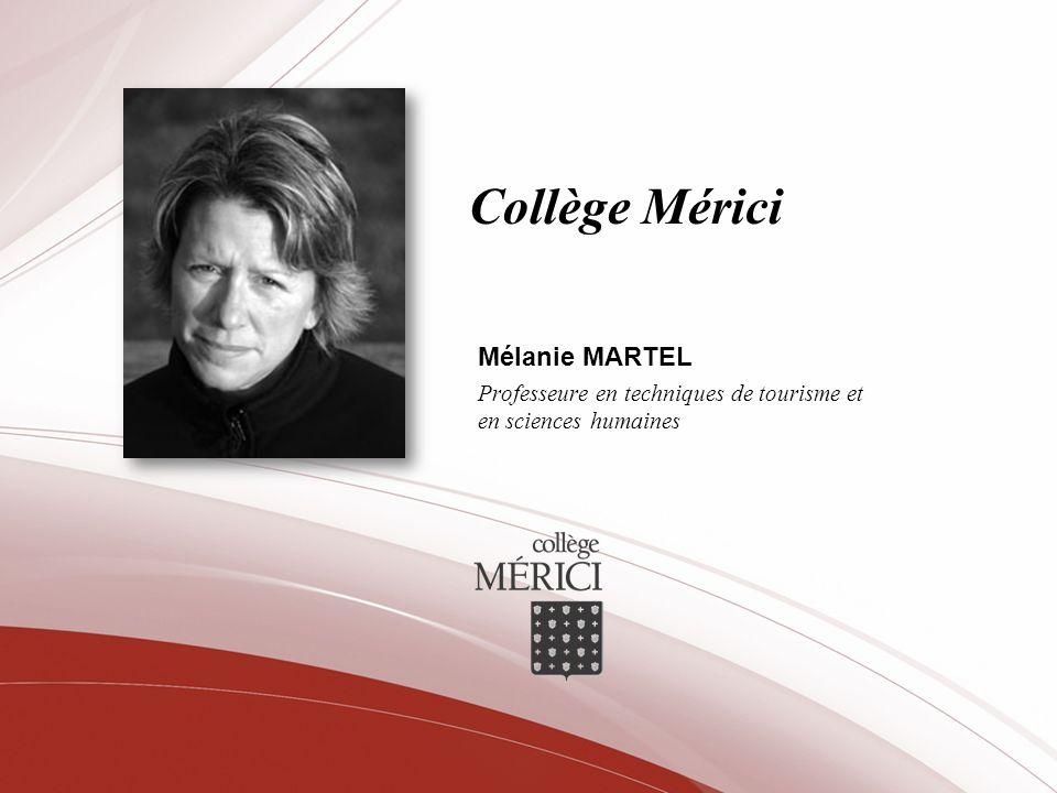 Collège Mérici Mélanie MARTEL Professeure en techniques de tourisme et