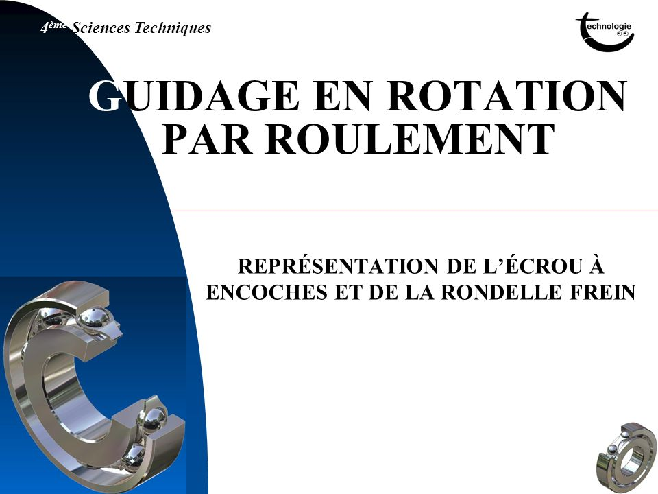 GUIDAGE EN ROTATION PAR ROULEMENT