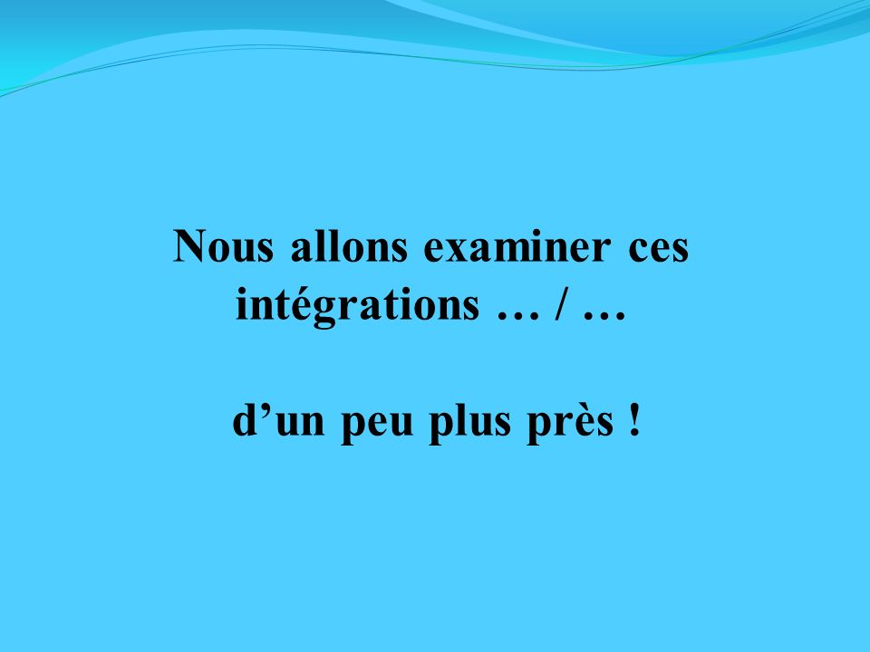 Nous allons examiner ces intégrations … / …