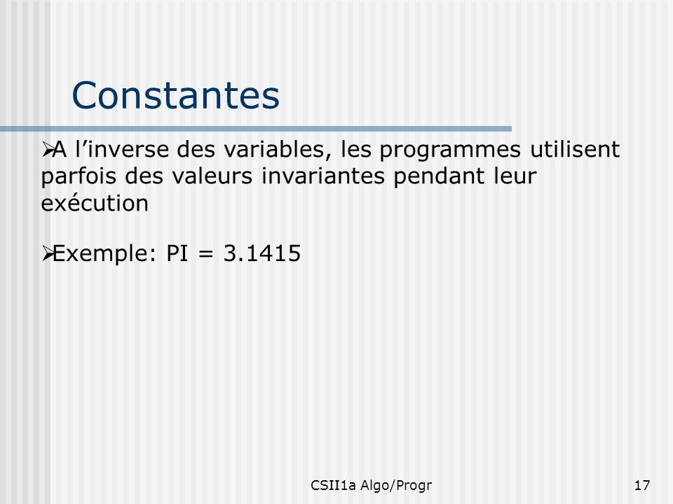 Constantes A l'inverse des variables, les programmes utilisent parfois des valeurs invariantes pendant leur exécution.