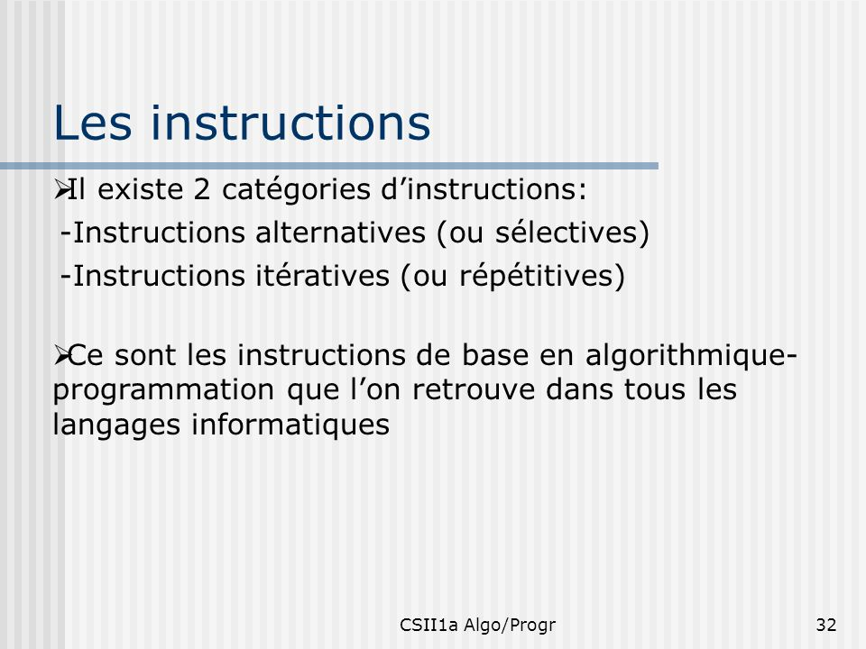 Les instructions Il existe 2 catégories d'instructions: