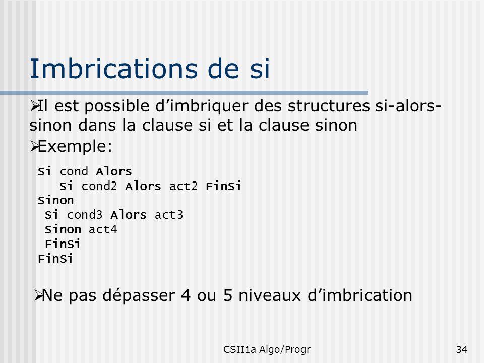 Imbrications de si Il est possible d'imbriquer des structures si-alors-sinon dans la clause si et la clause sinon.