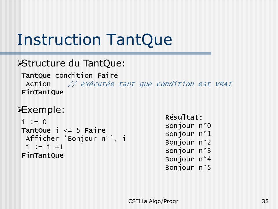Instruction TantQue Structure du TantQue: Exemple: