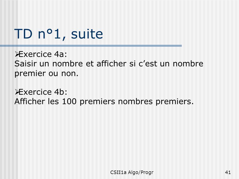 TD n°1, suite Exercice 4a: Saisir un nombre et afficher si c'est un nombre premier ou non. Exercice 4b: Afficher les 100 premiers nombres premiers.