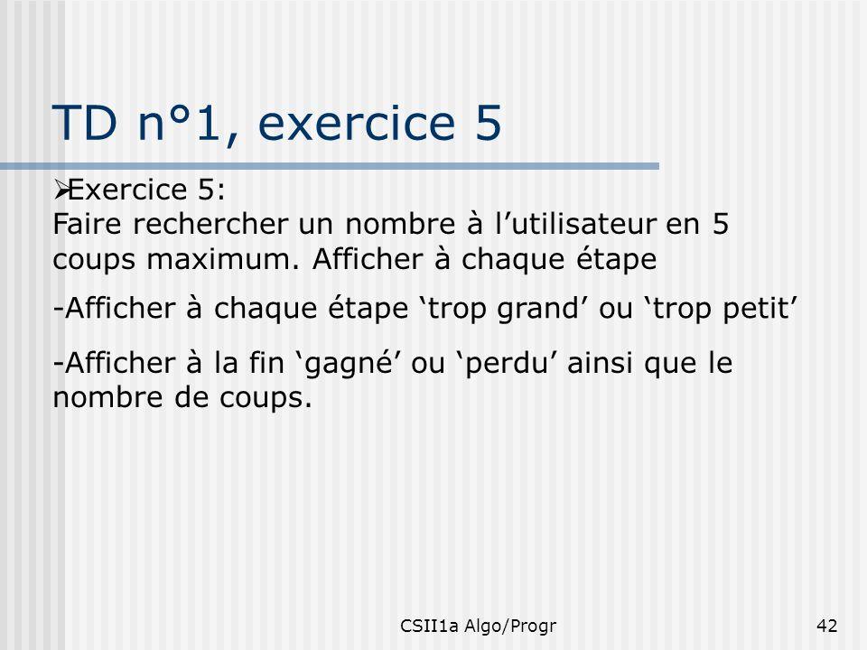 TD n°1, exercice 5 Exercice 5: Faire rechercher un nombre à l'utilisateur en 5 coups maximum. Afficher à chaque étape.