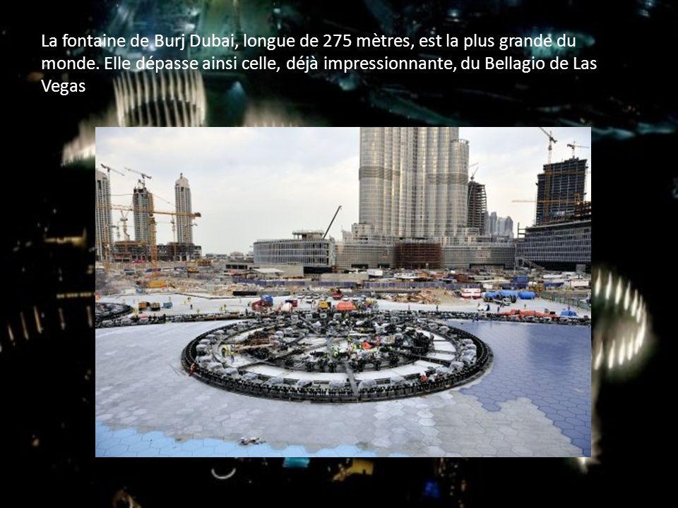 La fontaine de Burj Dubai, longue de 275 mètres, est la plus grande du monde.
