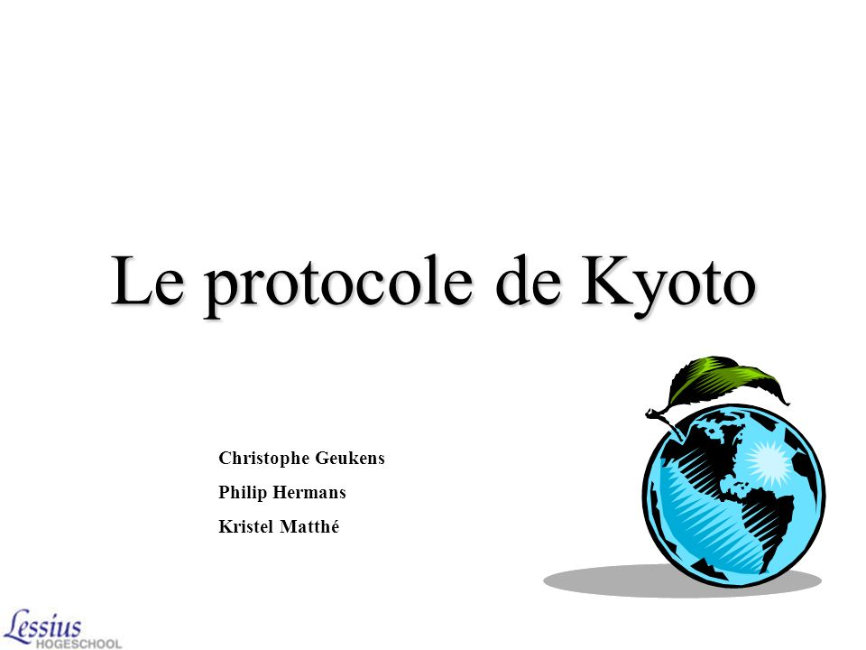 Le protocole de Kyoto Christophe Geukens Philip Hermans Kristel Matthé