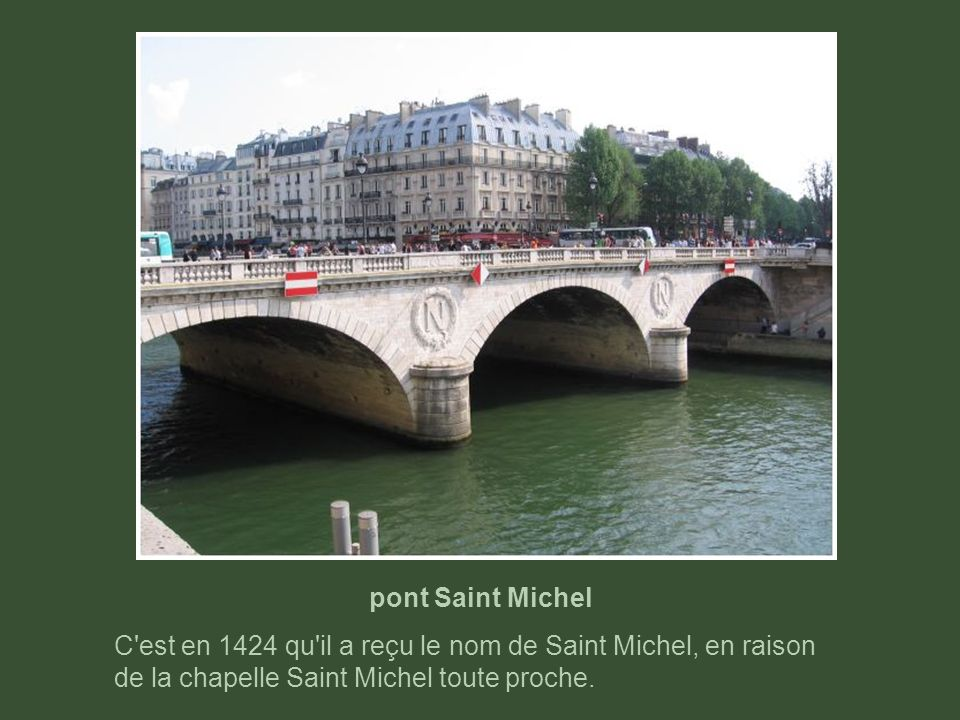 pont Saint MichelC est en 1424 qu il a reçu le nom de Saint Michel, en raison de la chapelle Saint Michel toute proche.