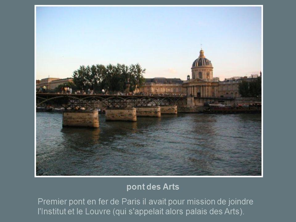 pont des ArtsPremier pont en fer de Paris il avait pour mission de joindre l Institut et le Louvre (qui s appelait alors palais des Arts).