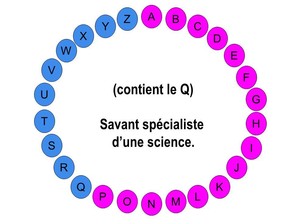 (contient le Q) Savant spécialiste d'une science.