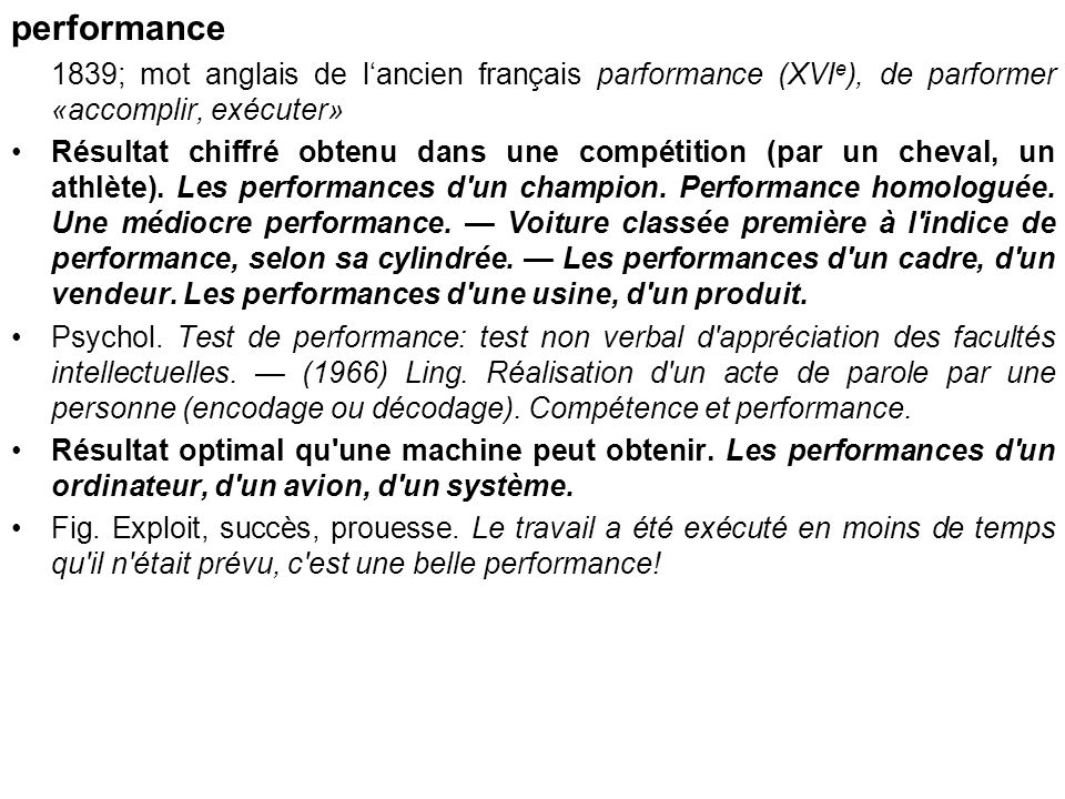performance 1839; mot anglais de l'ancien français parformance (XVIe), de parformer «accomplir, exécuter»