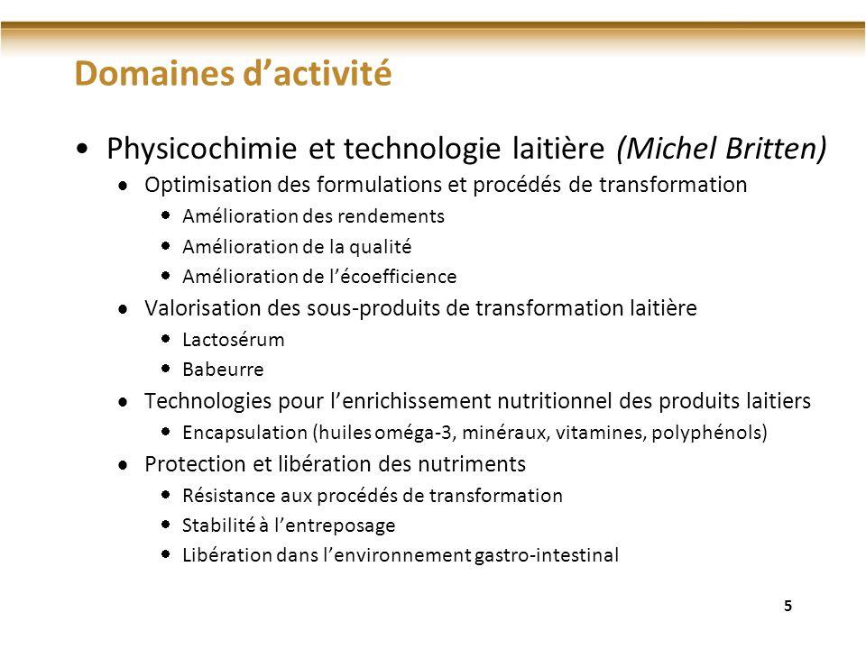 Domaines d'activité Physicochimie et technologie laitière (Michel Britten) Optimisation des formulations et procédés de transformation.