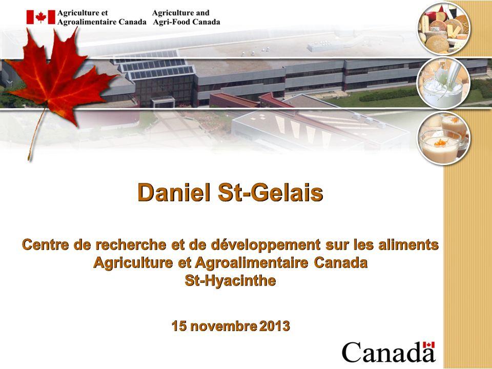 Daniel St-Gelais Centre de recherche et de développement sur les aliments. Agriculture et Agroalimentaire Canada.