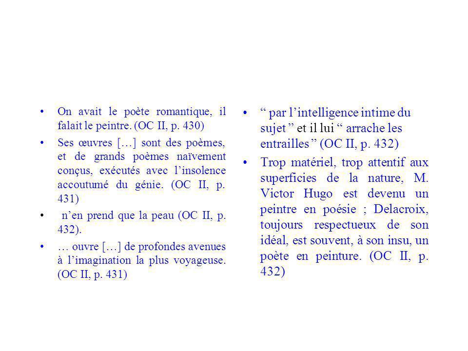 On avait le poète romantique, il falait le peintre. (OC II, p. 430)
