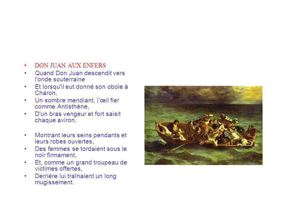 DON JUAN AUX ENFERS Quand Don Juan descendit vers l onde souterraine. Et lorsqu il eut donné son obole à Charon,