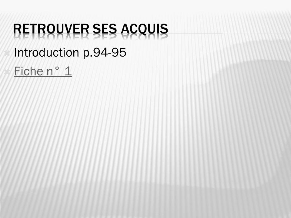 Retrouver ses acquis Introduction p.94-95 Fiche n° 1