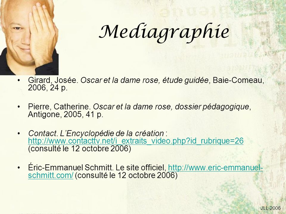 Mediagraphie Girard, Josée. Oscar et la dame rose, étude guidée, Baie-Comeau, 2006, 24 p.