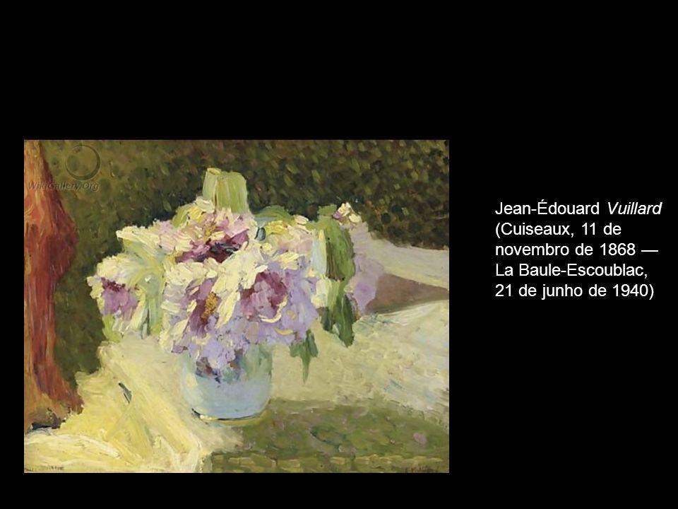 Jean-Édouard Vuillard (Cuiseaux, 11 de novembro de 1868 — La Baule-Escoublac, 21 de junho de 1940)