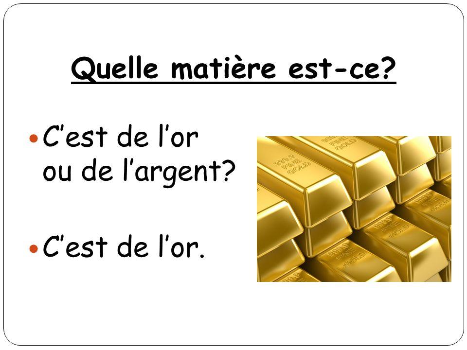 Quelle matière est-ce C'est de l'or ou de l'argent C'est de l'or.