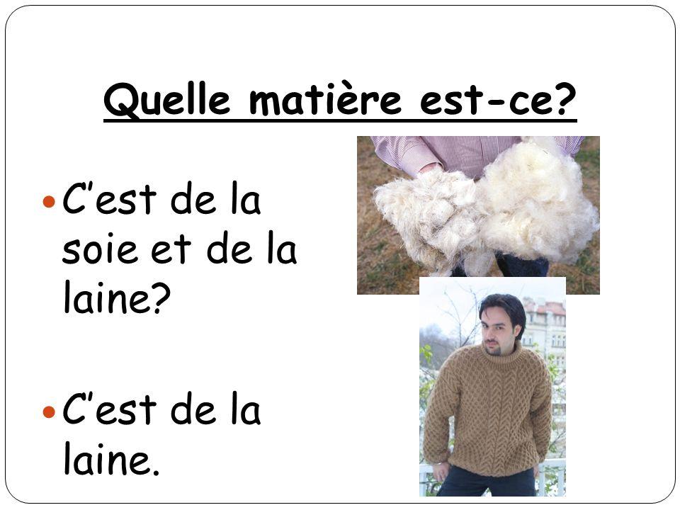 Quelle matière est-ce C'est de la soie et de la laine C'est de la laine.