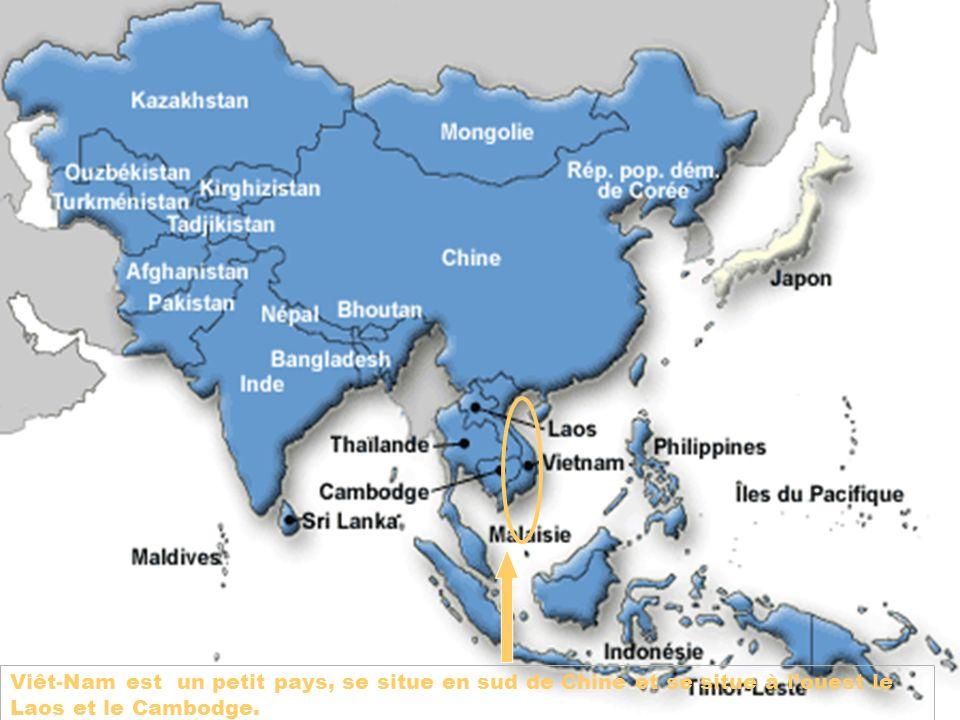 Viêt-Nam est un petit pays, se situe en sud de Chine et se situe à l'ouest le Laos et le Cambodge.