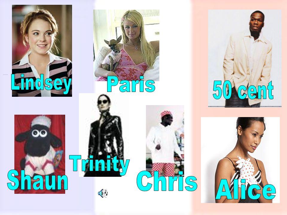 Lindsey Paris 50 cent Trinity Shaun Chris Alice