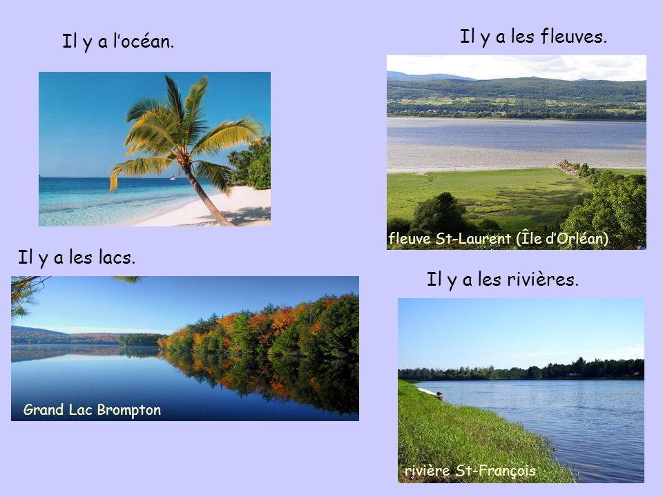 Il y a l'océan. Il y a les fleuves. Il y a les lacs.