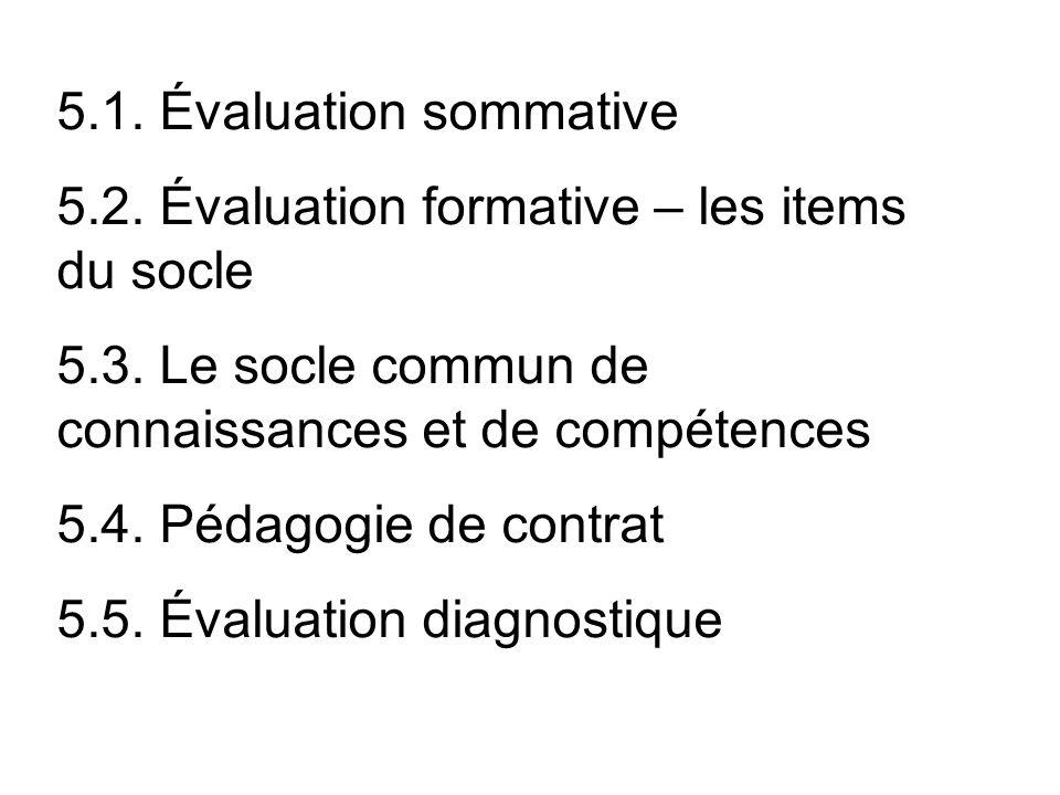 5.1. Évaluation sommative 5.2. Évaluation formative – les items du socle. 5.3. Le socle commun de connaissances et de compétences.