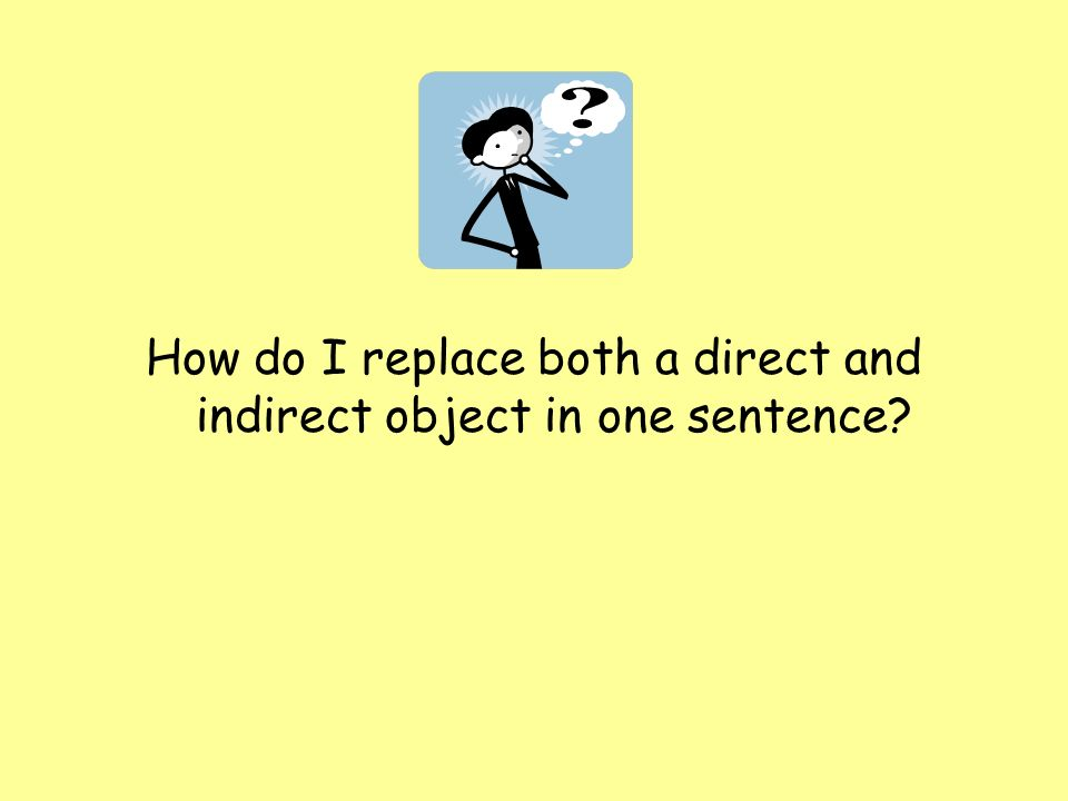 How do I replace both a direct and indirect object in one sentence
