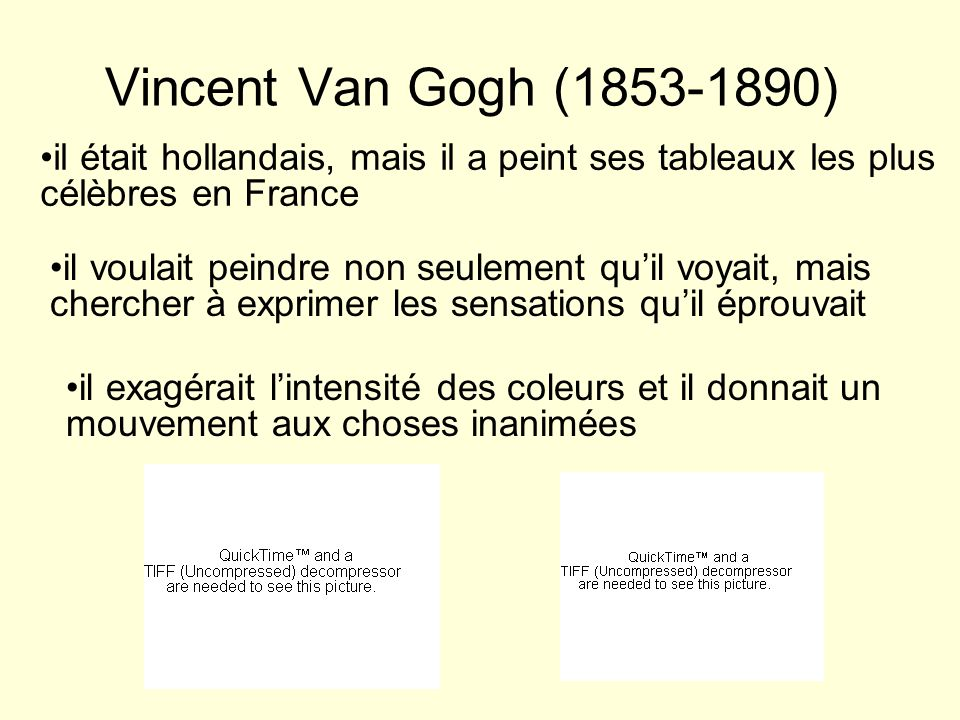 Vincent Van Gogh (1853-1890) il était hollandais, mais il a peint ses tableaux les plus célèbres en France.