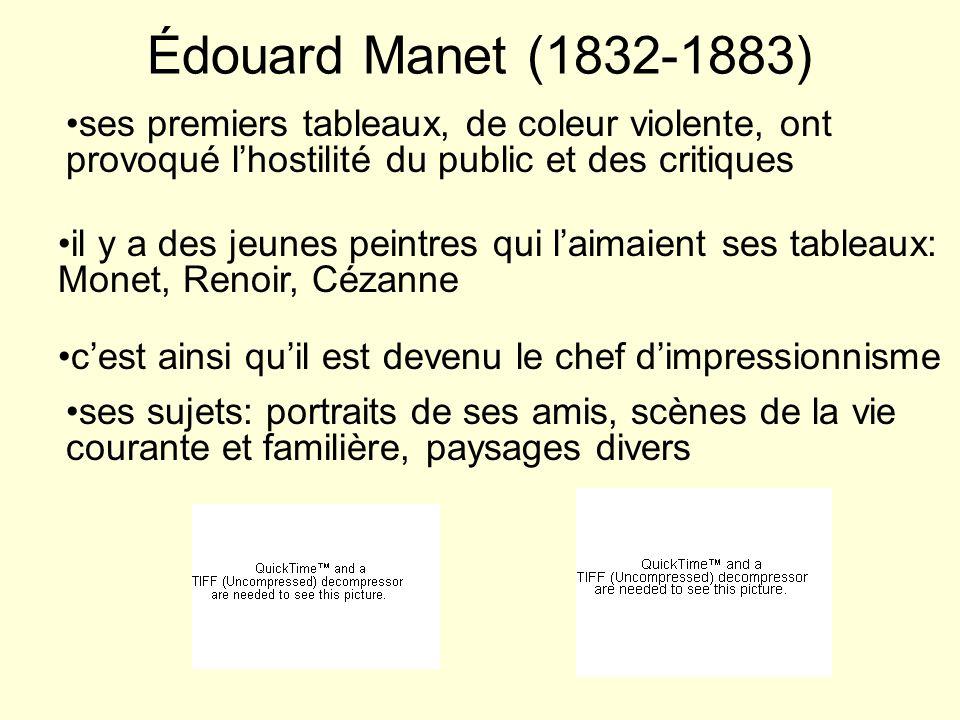 Édouard Manet (1832-1883) ses premiers tableaux, de coleur violente, ont provoqué l'hostilité du public et des critiques.