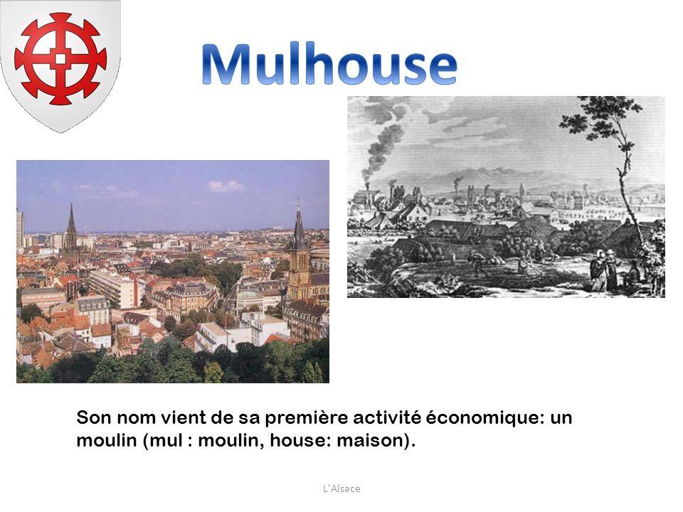Mulhouse Son nom vient de sa première activité économique: un moulin (mul : moulin, house: maison).
