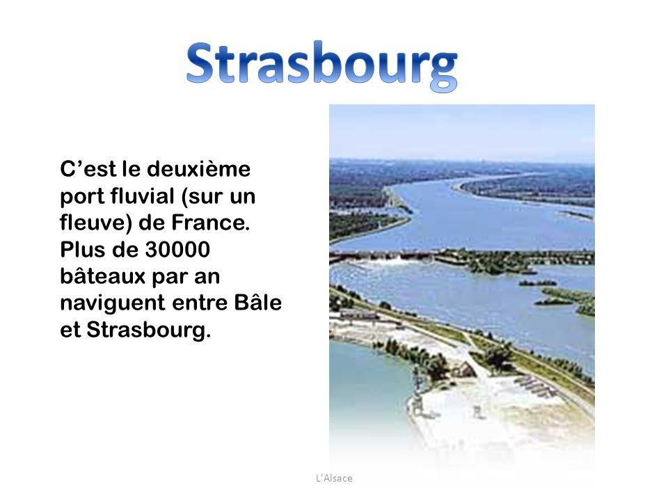 Strasbourg C'est le deuxième port fluvial (sur un fleuve) de France. Plus de 30000 bâteaux par an naviguent entre Bâle et Strasbourg.