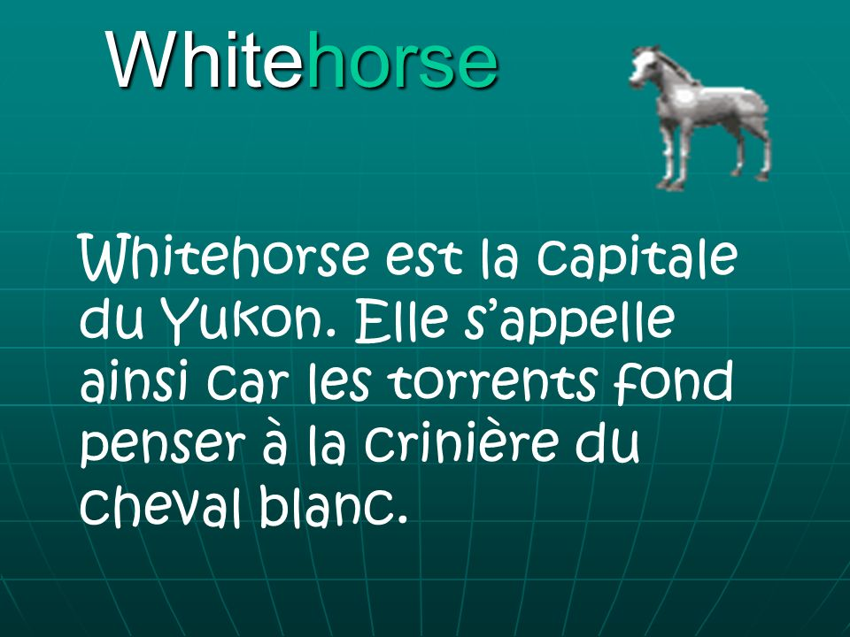 Whitehorse Whitehorse est la capitale du Yukon.