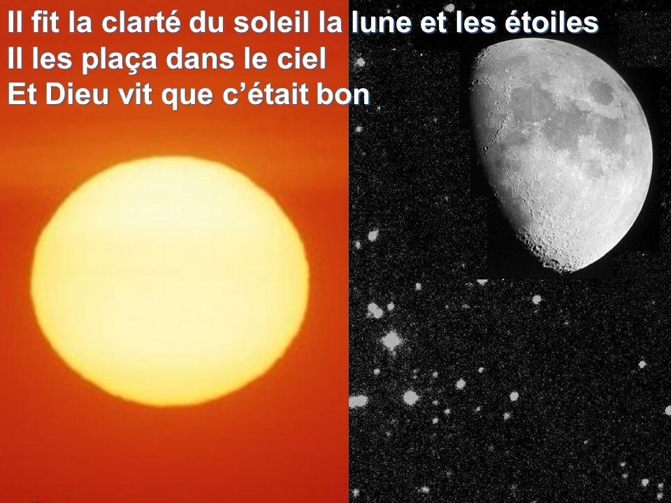 Il fit la clarté du soleil la lune et les étoiles