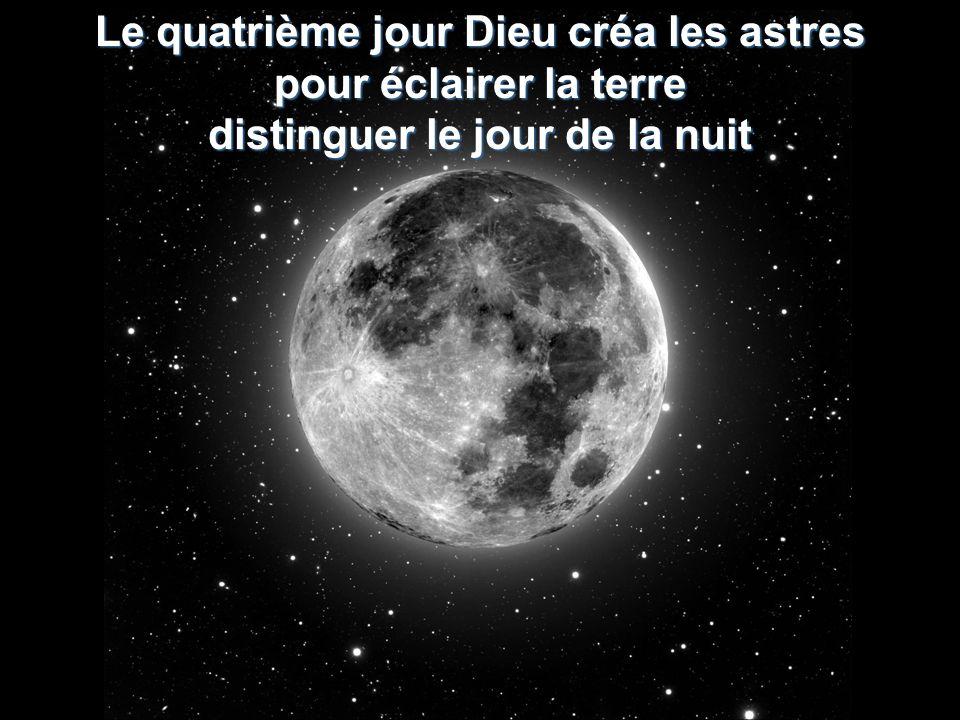 Le quatrième jour Dieu créa les astres distinguer le jour de la nuit