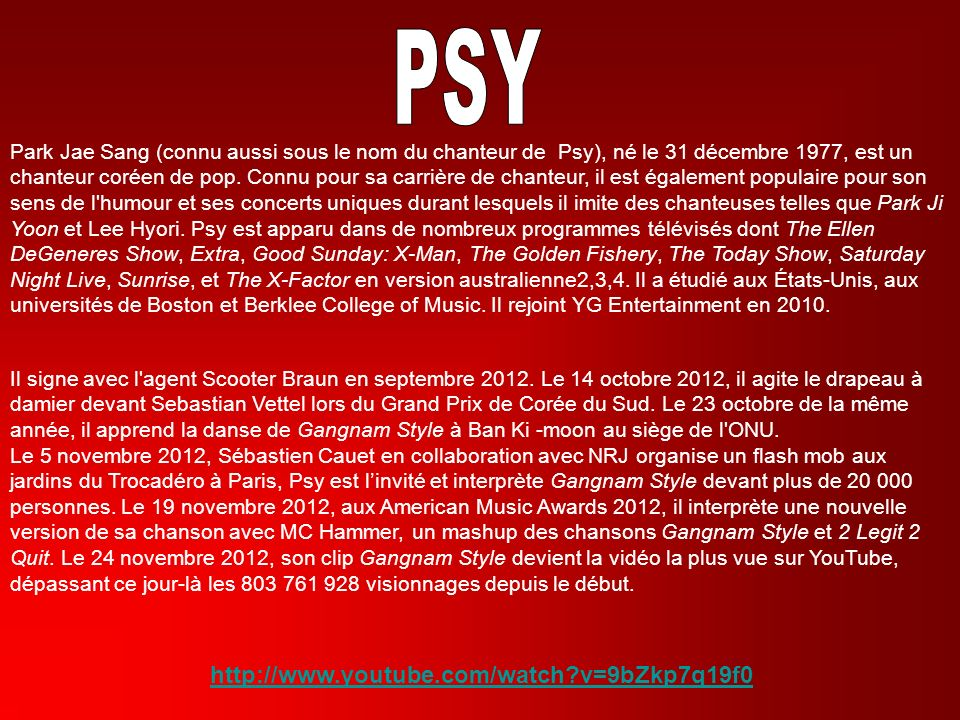 PSY http://www.youtube.com/watch v=9bZkp7q19f0