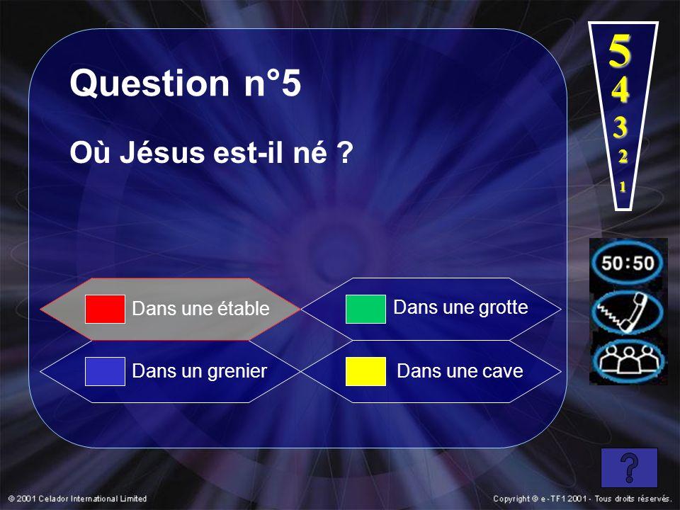 5 Question n°5 4 3 Où Jésus est-il né 2 Dans une étable