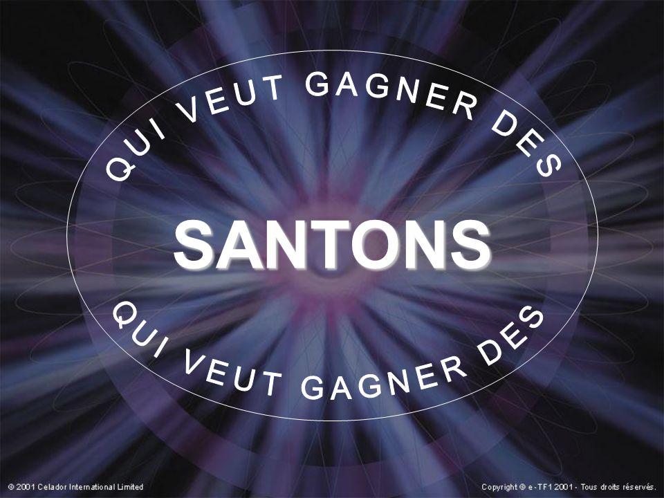 QUI VEUT GAGNER DES SANTONS QUI VEUT GAGNER DES